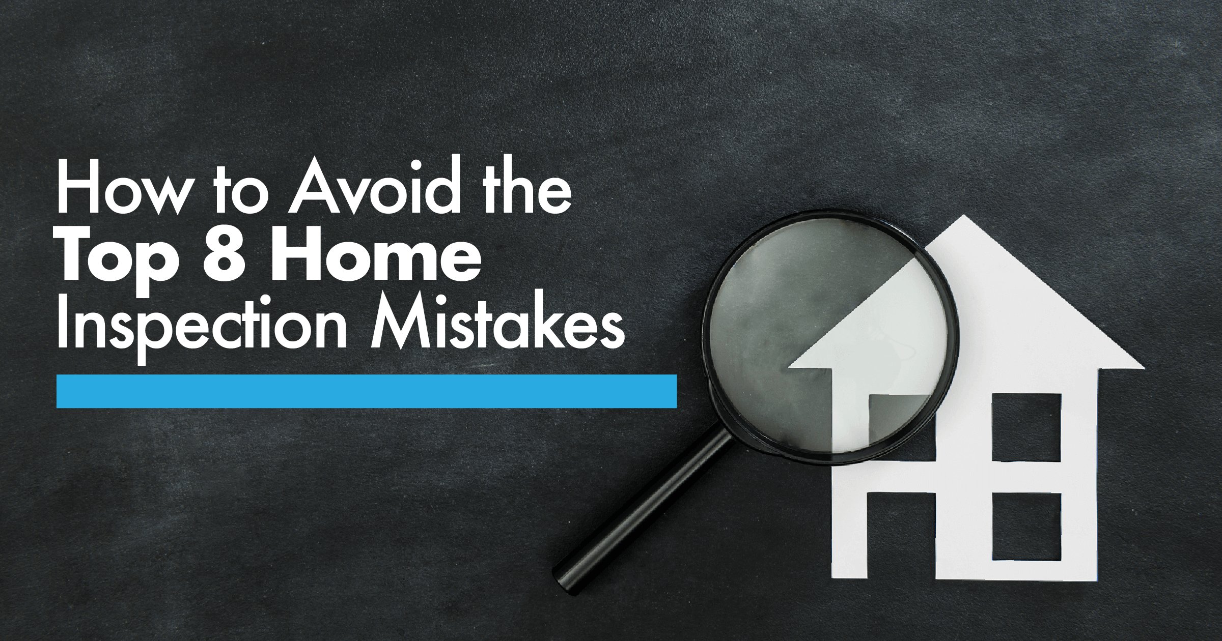 Top 8 Home Inspection Mistakes to Avoid
